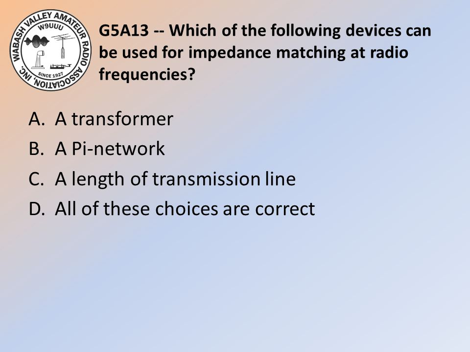 G5A13 -- Which of the following devices can be used for impedance matching at radio frequencies
