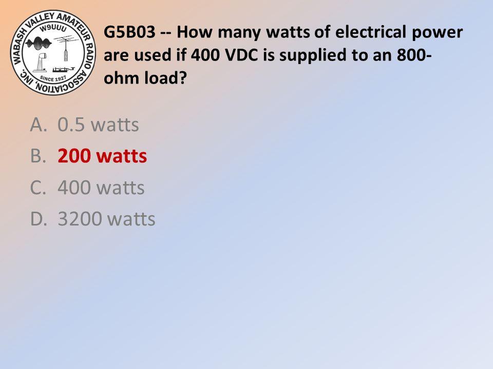 A. 0.5 watts B. 200 watts C. 400 watts D. 3200 watts
