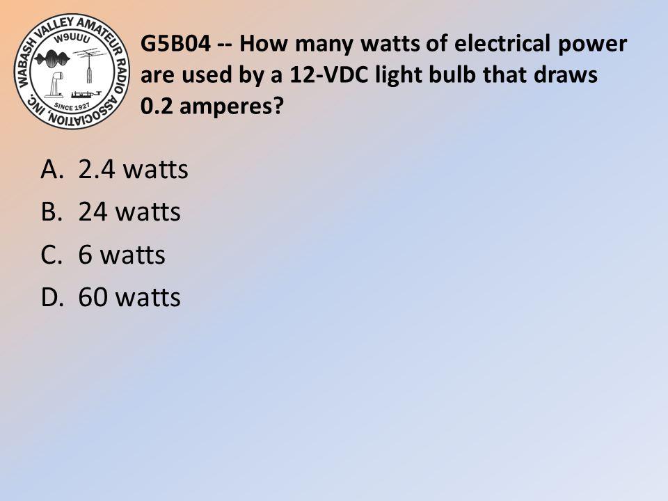 A. 2.4 watts B. 24 watts C. 6 watts D. 60 watts