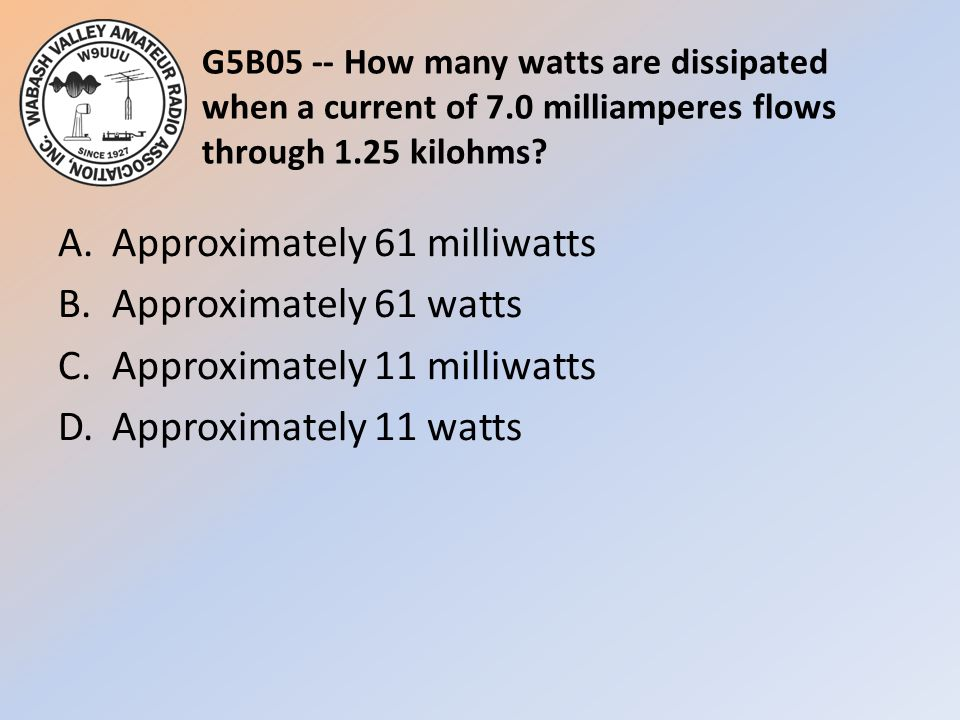 G5B05 -- How many watts are dissipated when a current of 7