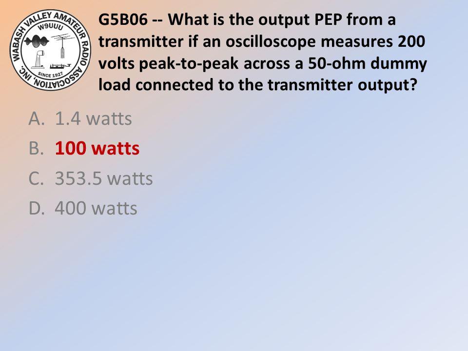 A. 1.4 watts B. 100 watts C. 353.5 watts D. 400 watts