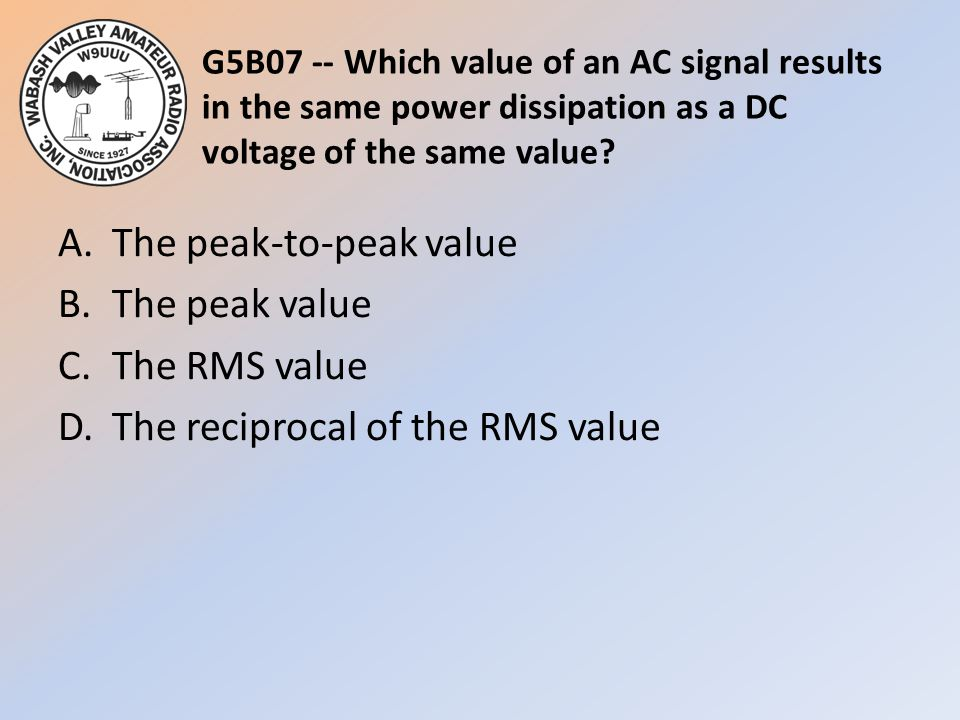 G5B07 -- Which value of an AC signal results in the same power dissipation as a DC voltage of the same value