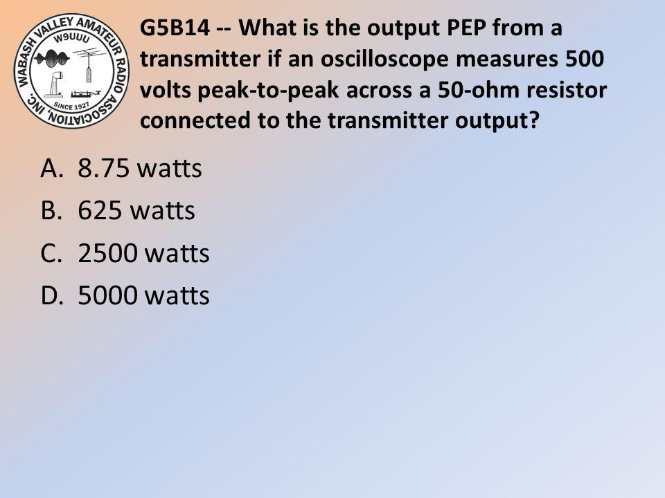 A. 8.75 watts B. 625 watts C. 2500 watts D. 5000 watts