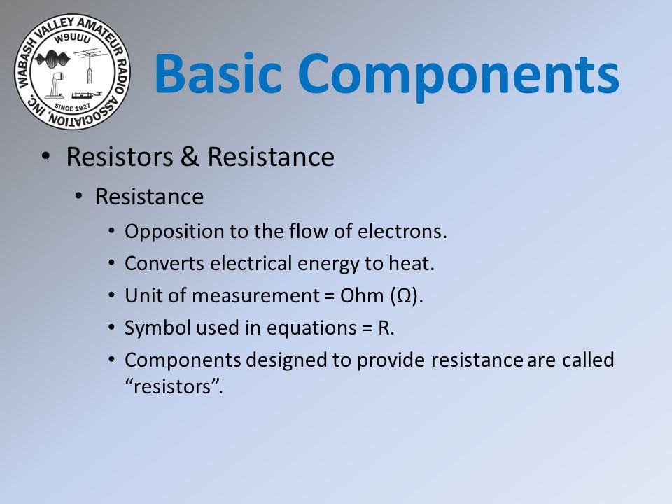 Basic Components Resistors & Resistance Resistance