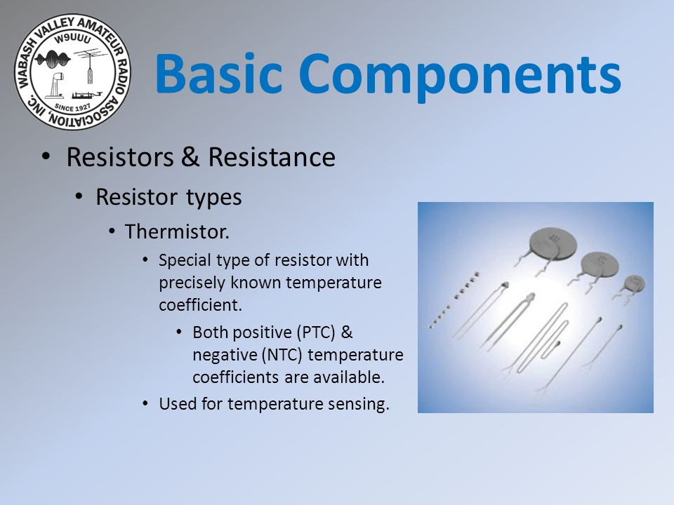 Basic Components Resistors & Resistance Resistor types Thermistor.