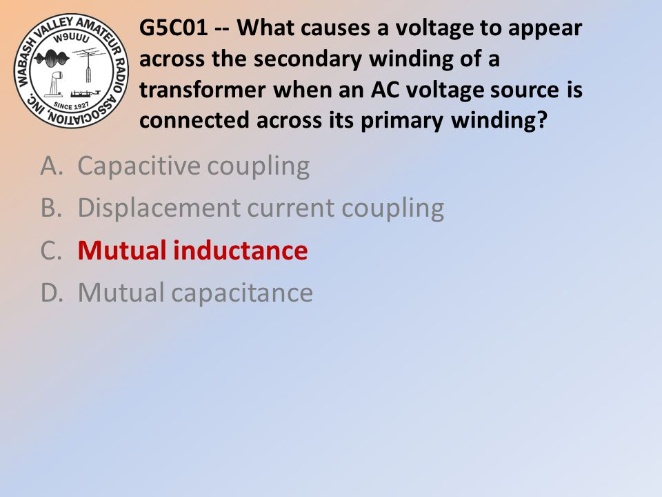 G5C01 -- What causes a voltage to appear across the secondary winding of a transformer when an AC voltage source is connected across its primary winding