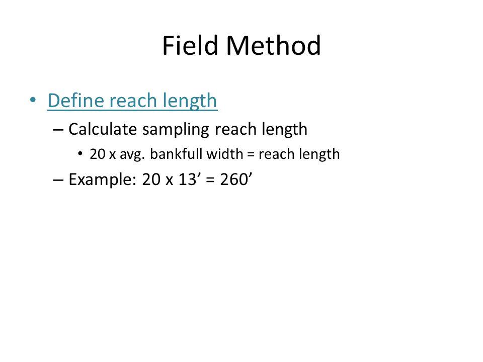 Field Method Define reach length Calculate sampling reach length