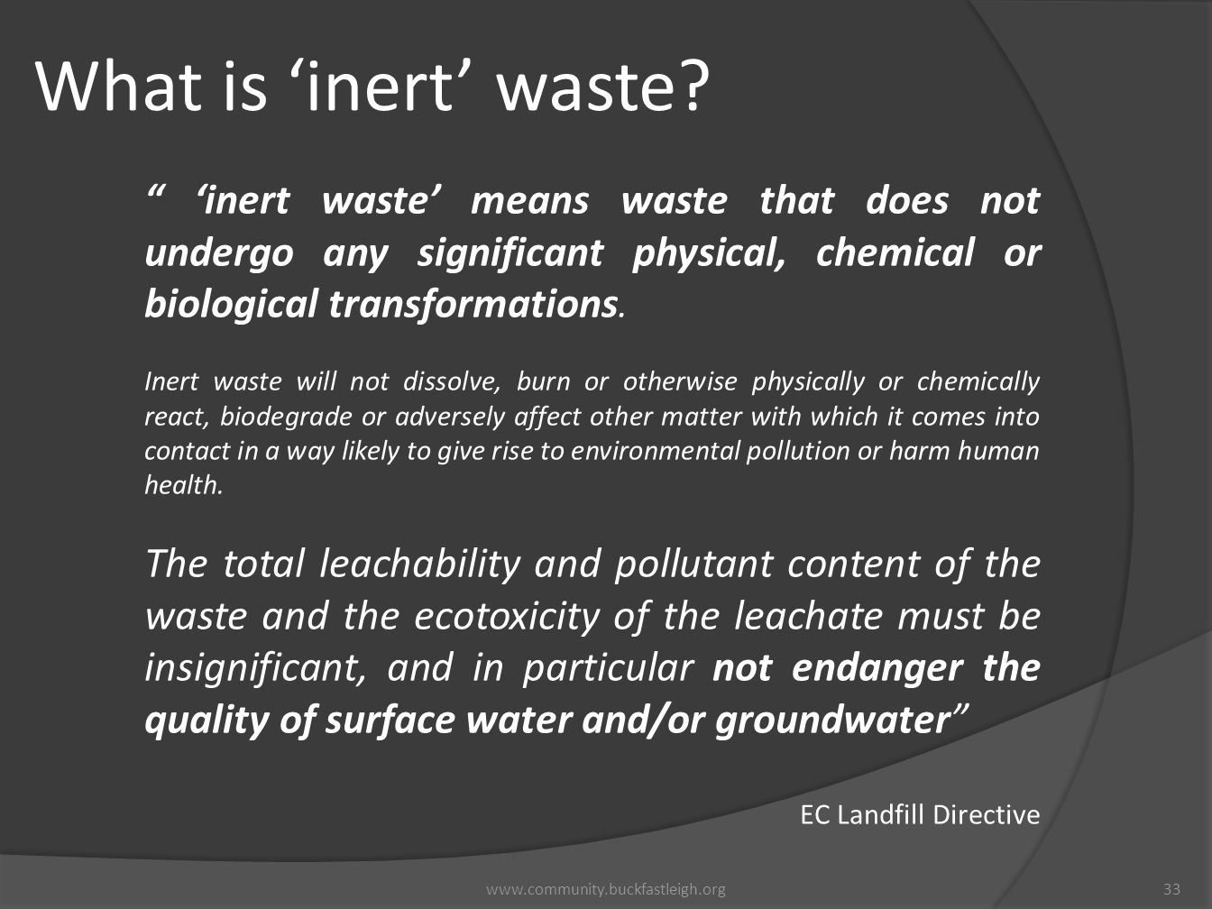 04/04/12 What is 'inert' waste 'inert waste' means waste that does not undergo any significant physical, chemical or biological transformations.