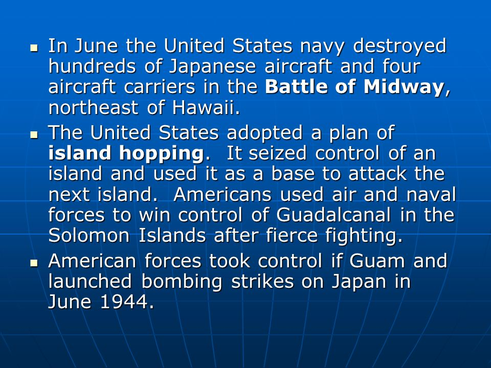 In June the United States navy destroyed hundreds of Japanese aircraft and four aircraft carriers in the Battle of Midway, northeast of Hawaii.