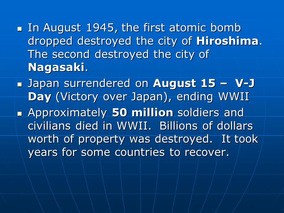 In August 1945, the first atomic bomb dropped destroyed the city of Hiroshima. The second destroyed the city of Nagasaki.