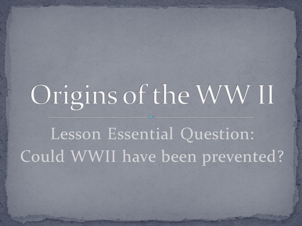 Lesson Essential Question: Could WWII have been prevented