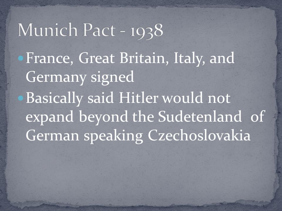 Munich Pact - 1938 France, Great Britain, Italy, and Germany signed