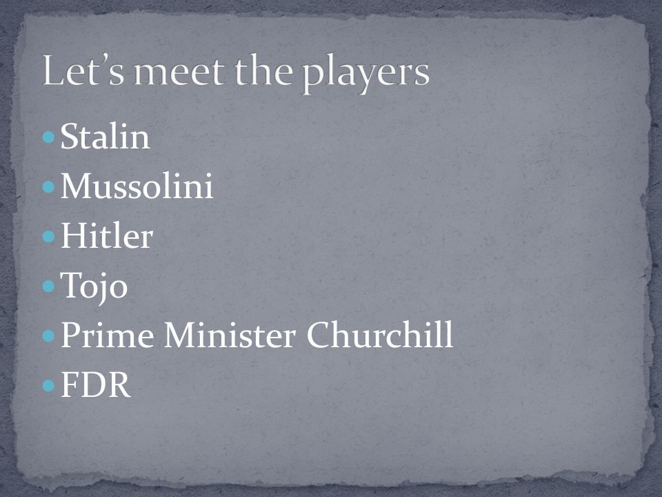 Let's meet the players Stalin Mussolini Hitler Tojo