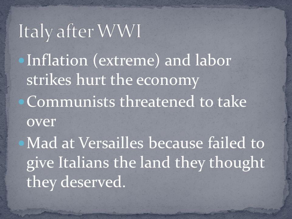 Italy after WWI Inflation (extreme) and labor strikes hurt the economy