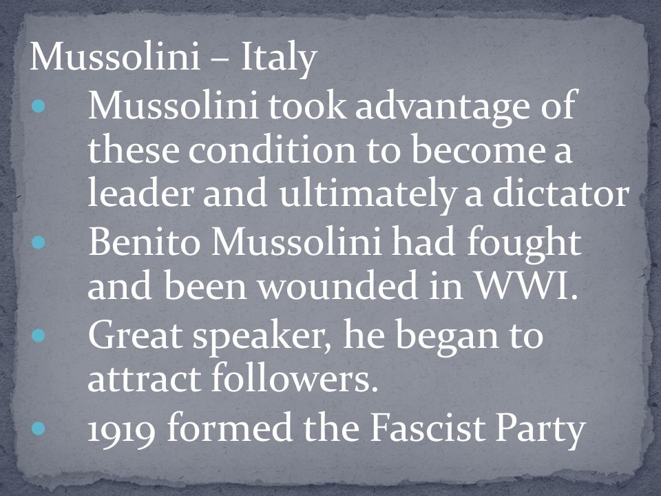 Mussolini – Italy Mussolini took advantage of these condition to become a leader and ultimately a dictator.