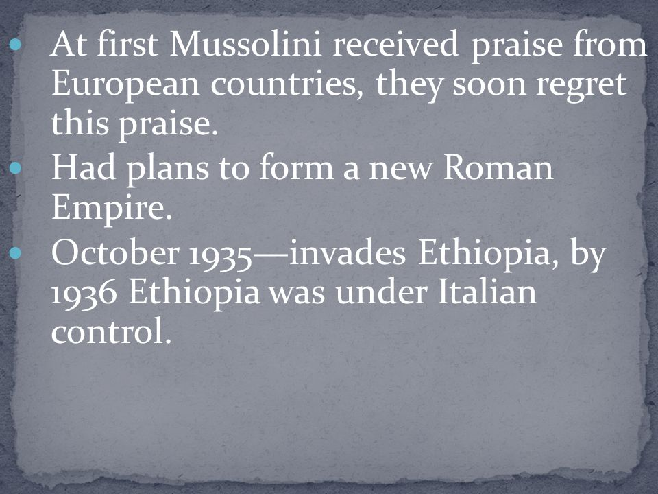 At first Mussolini received praise from European countries, they soon regret this praise.
