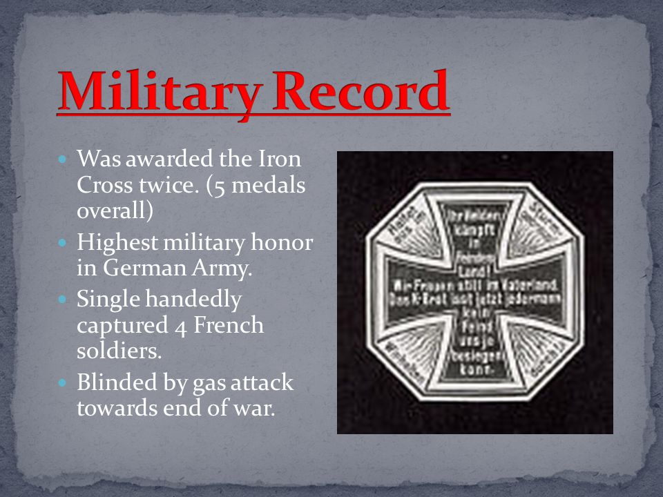 Military Record Was awarded the Iron Cross twice. (5 medals overall)