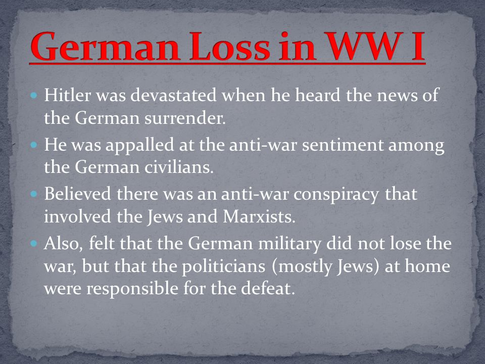 German Loss in WW I Hitler was devastated when he heard the news of the German surrender.