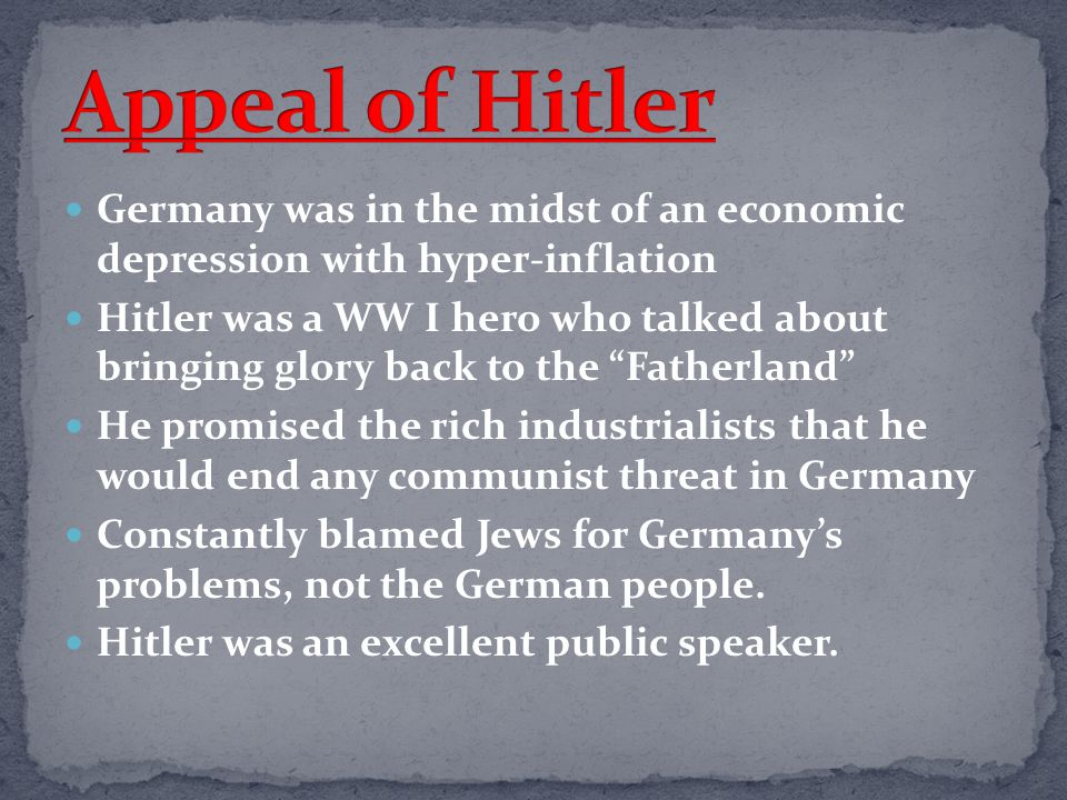 Appeal of Hitler Germany was in the midst of an economic depression with hyper-inflation.