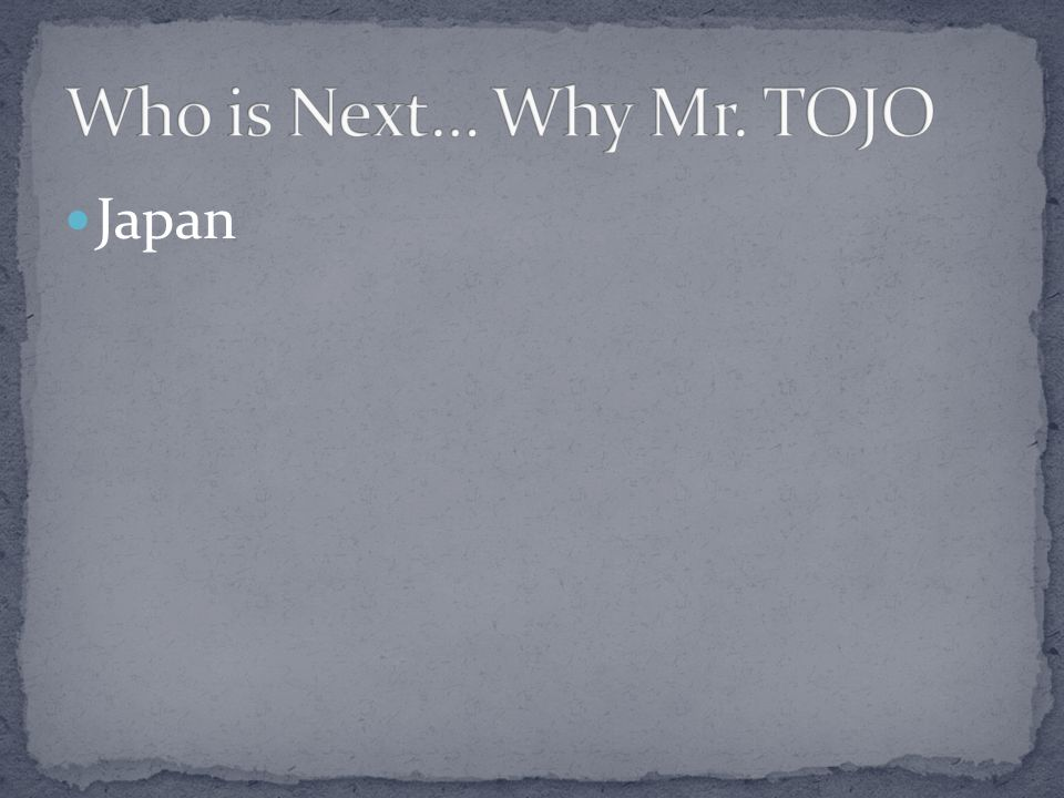 Who is Next… Why Mr. TOJO Japan