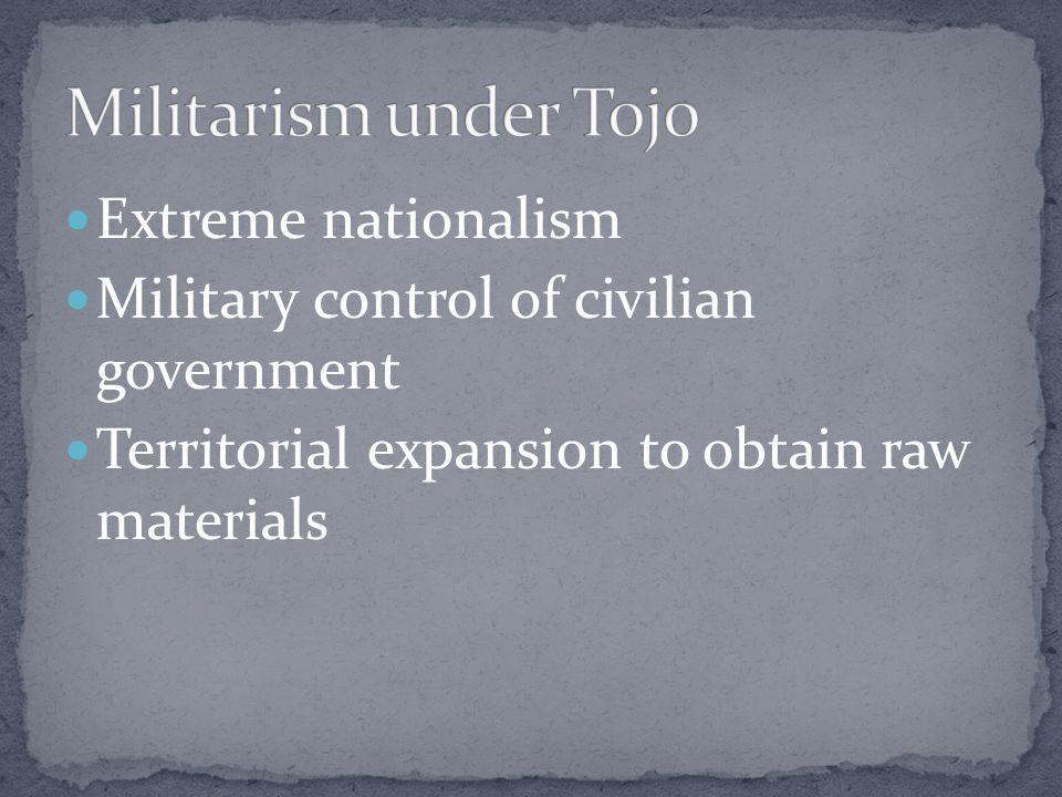 Militarism under Tojo Extreme nationalism