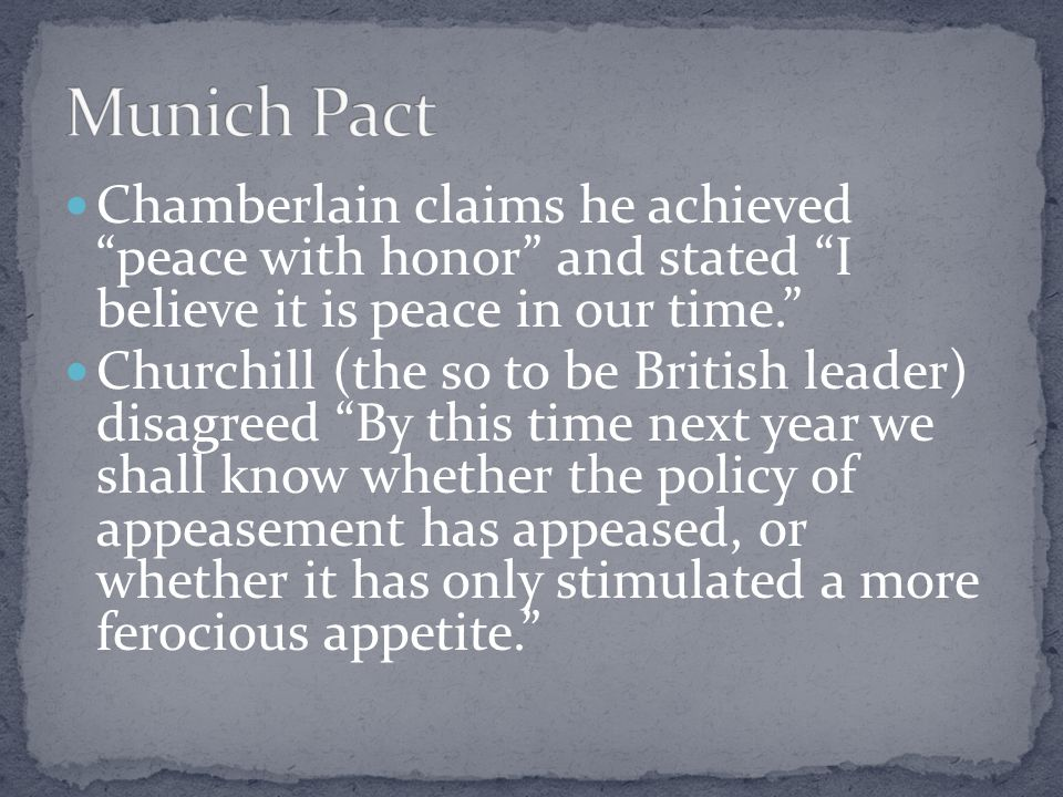 Munich Pact Chamberlain claims he achieved peace with honor and stated I believe it is peace in our time.