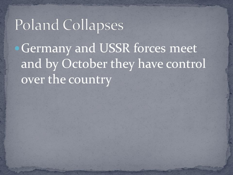 Poland Collapses Germany and USSR forces meet and by October they have control over the country