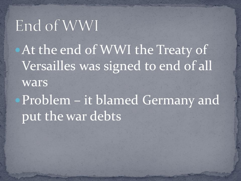 End of WWI At the end of WWI the Treaty of Versailles was signed to end of all wars.