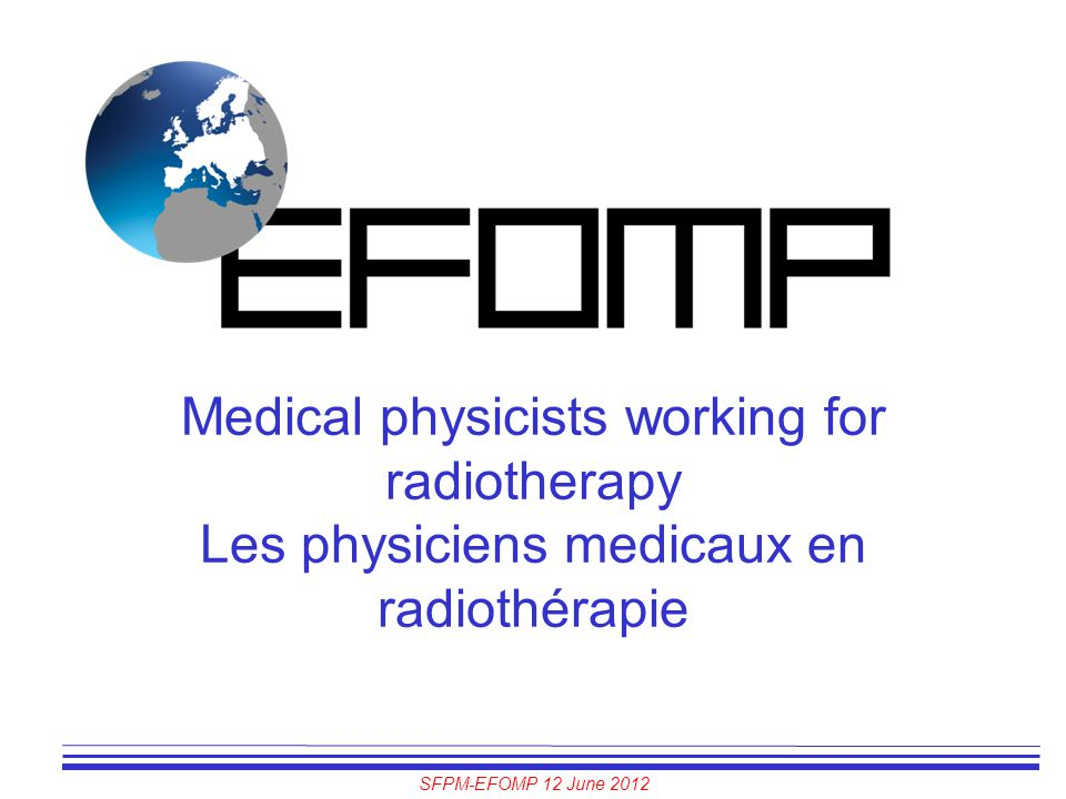 Medical physicists working for radiotherapy Les physiciens medicaux en radiothérapie