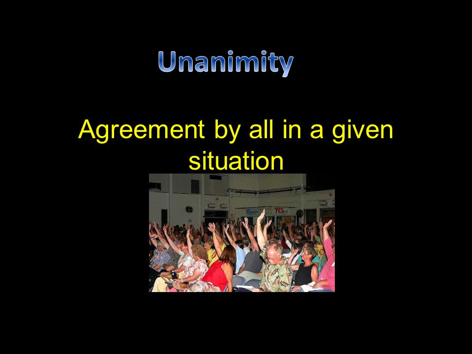 Agreement by all in a given situation
