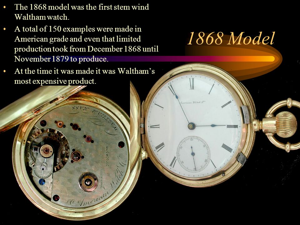 1868 Model The 1868 model was the first stem wind Waltham watch.