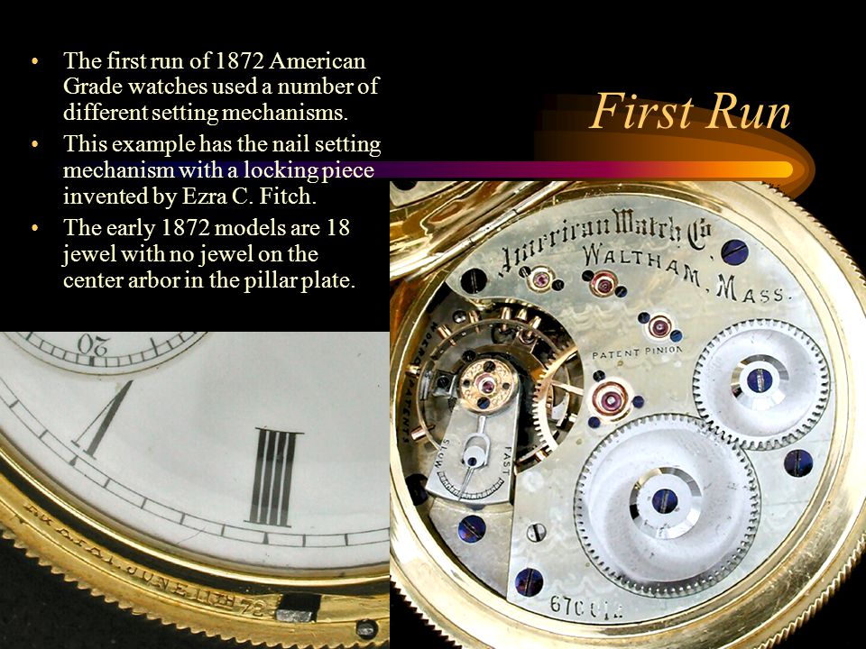 First Run The first run of 1872 American Grade watches used a number of different setting mechanisms.