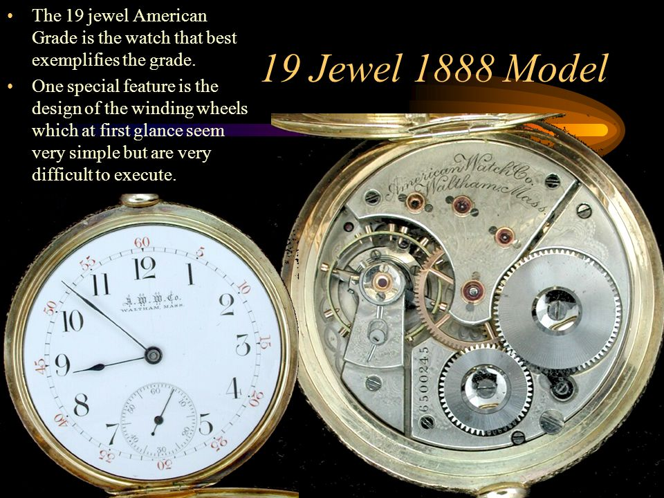 The 19 jewel American Grade is the watch that best exemplifies the grade.