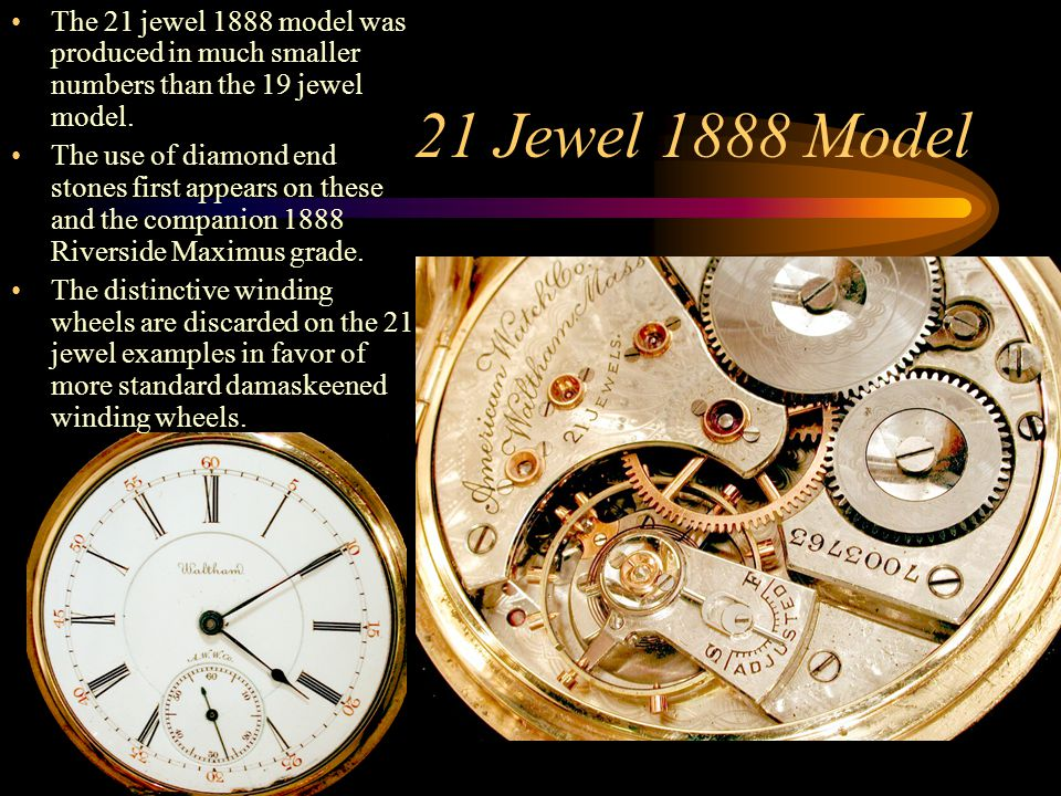 The 21 jewel 1888 model was produced in much smaller numbers than the 19 jewel model.