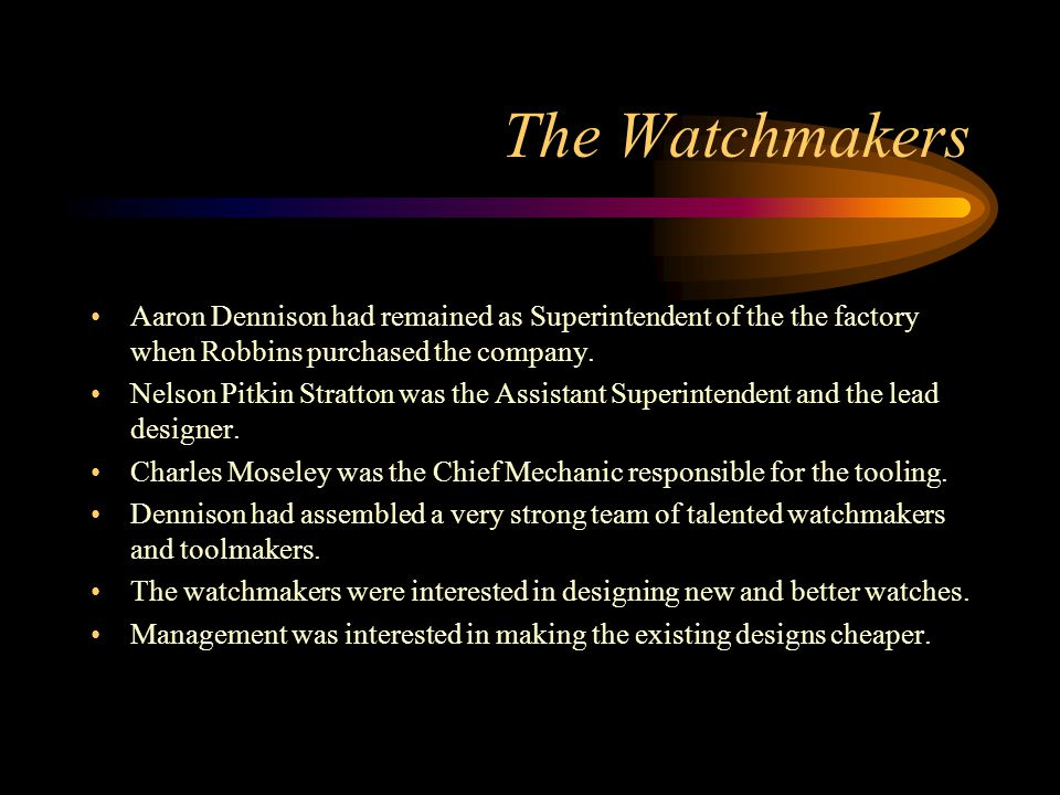 The Watchmakers Aaron Dennison had remained as Superintendent of the the factory when Robbins purchased the company.