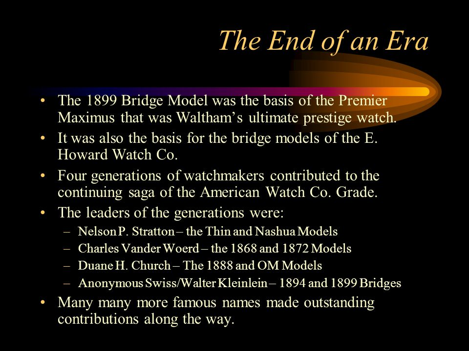 The End of an Era The 1899 Bridge Model was the basis of the Premier Maximus that was Waltham's ultimate prestige watch.