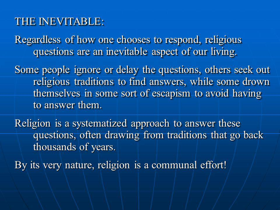 THE INEVITABLE: Regardless of how one chooses to respond, religious questions are an inevitable aspect of our living.