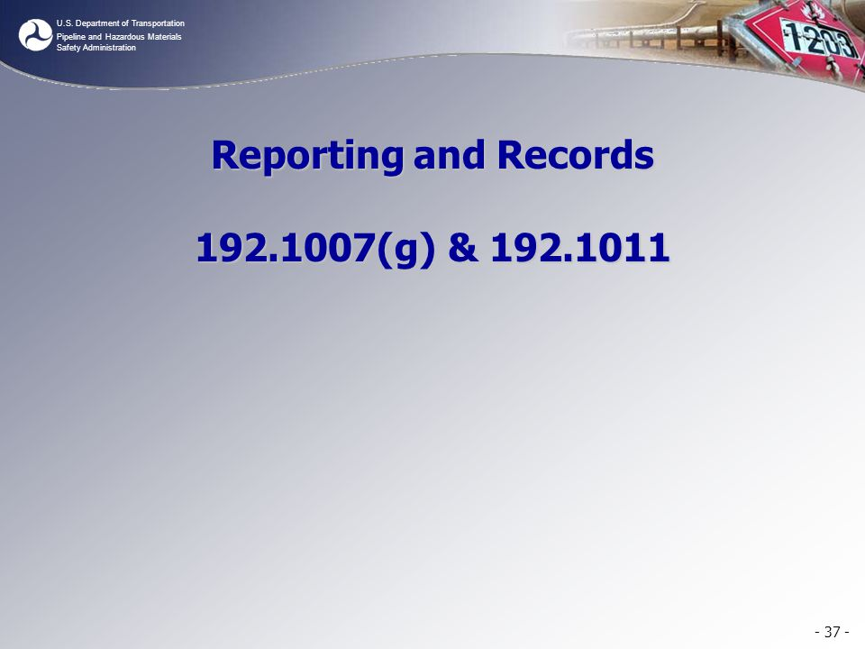 Reporting and Records 192.1007(g) & 192.1011