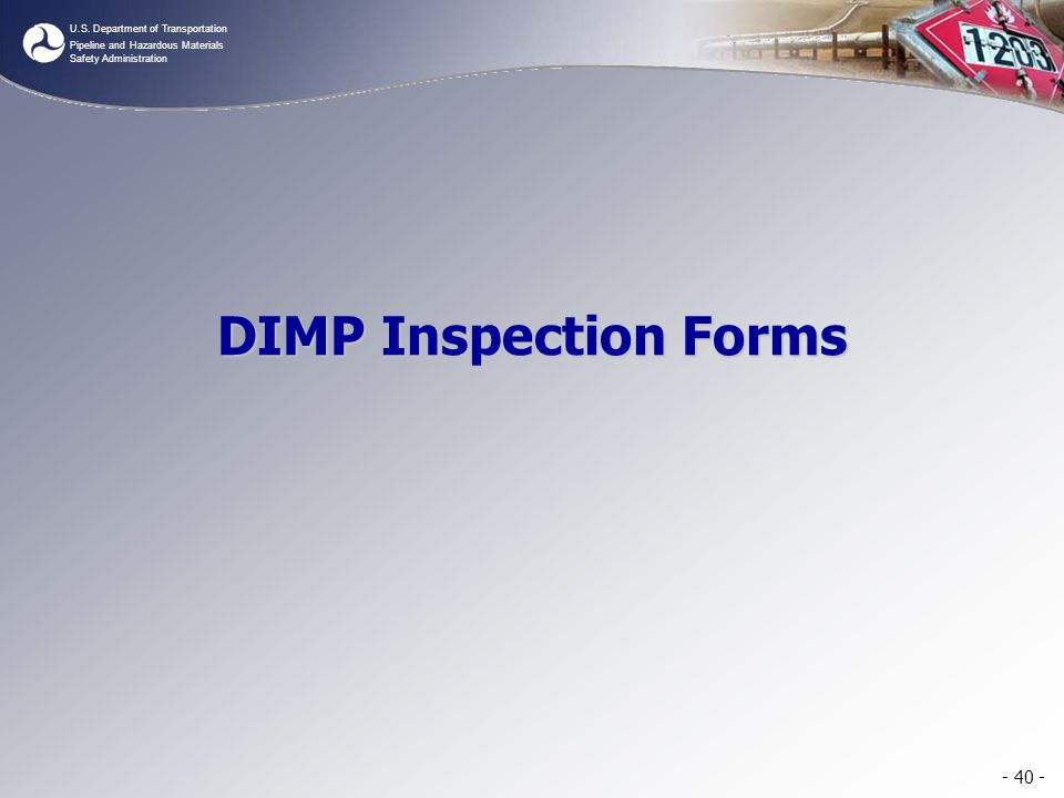 DIMP Inspection Forms Our next section of the presentation is on DIMP Inspection Forms.