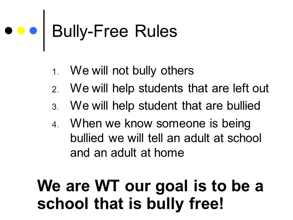 Bully-Free Rules We will not bully others. We will help students that are left out. We will help student that are bullied.