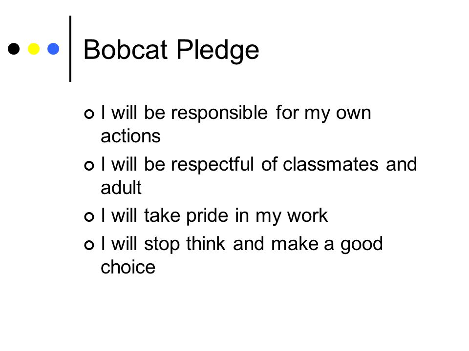 Bobcat Pledge I will be responsible for my own actions