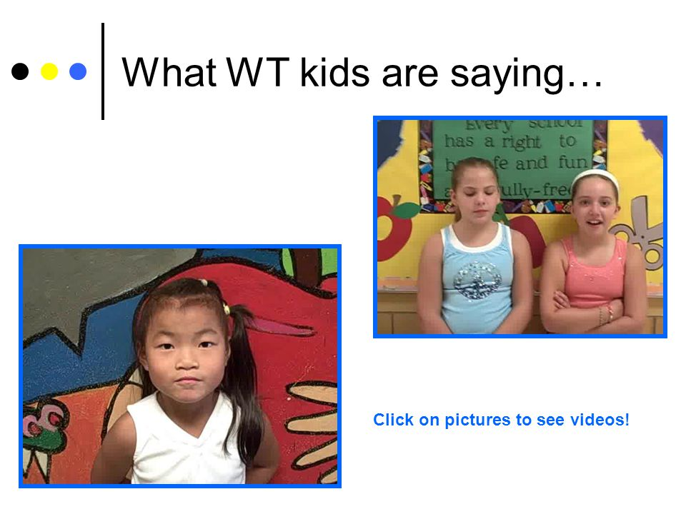 What WT kids are saying…