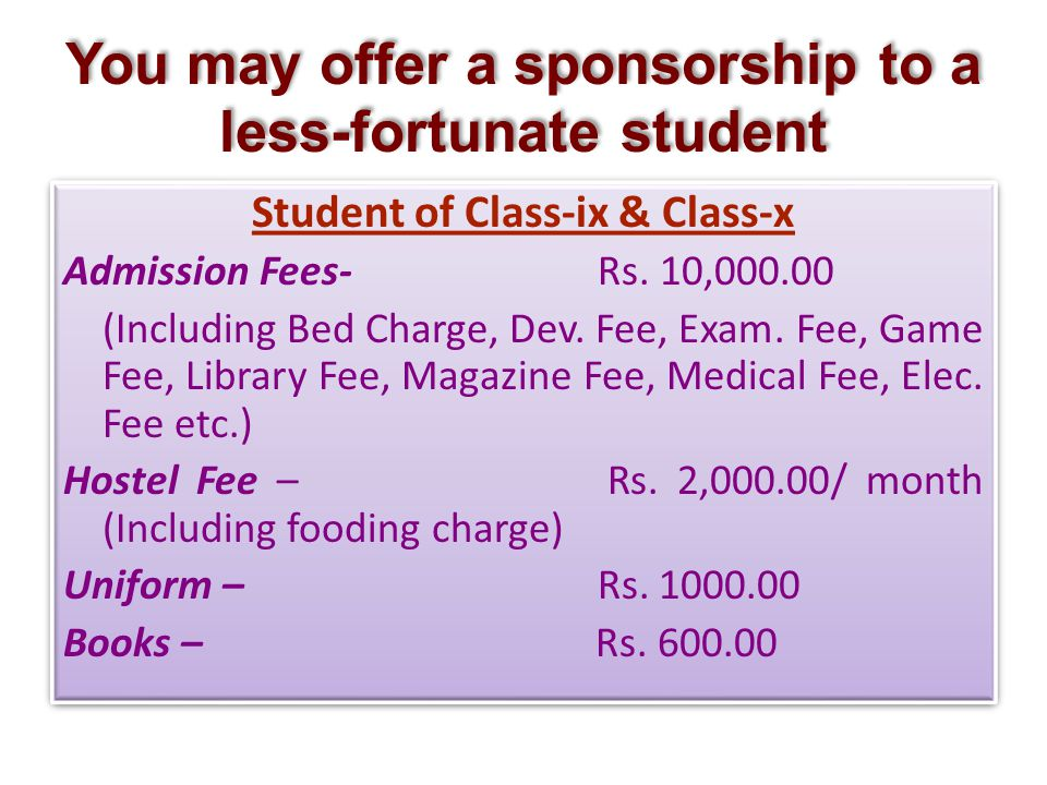 You may offer a sponsorship to a less-fortunate student