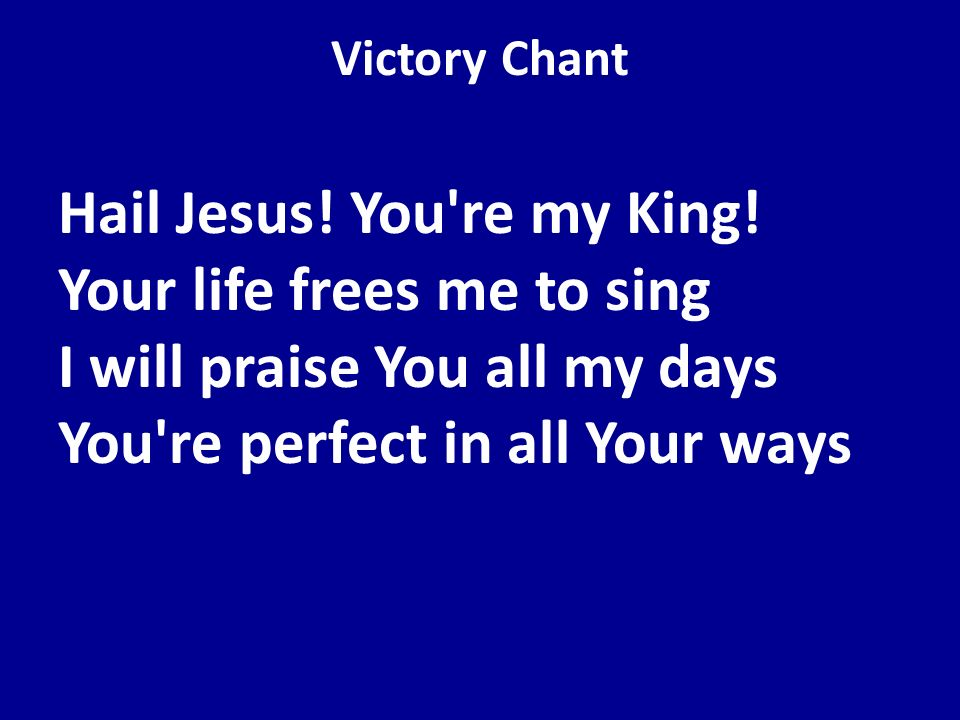 Victory Chant Hail Jesus. You re my King.