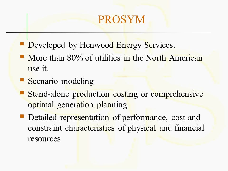 PROSYM Developed by Henwood Energy Services.