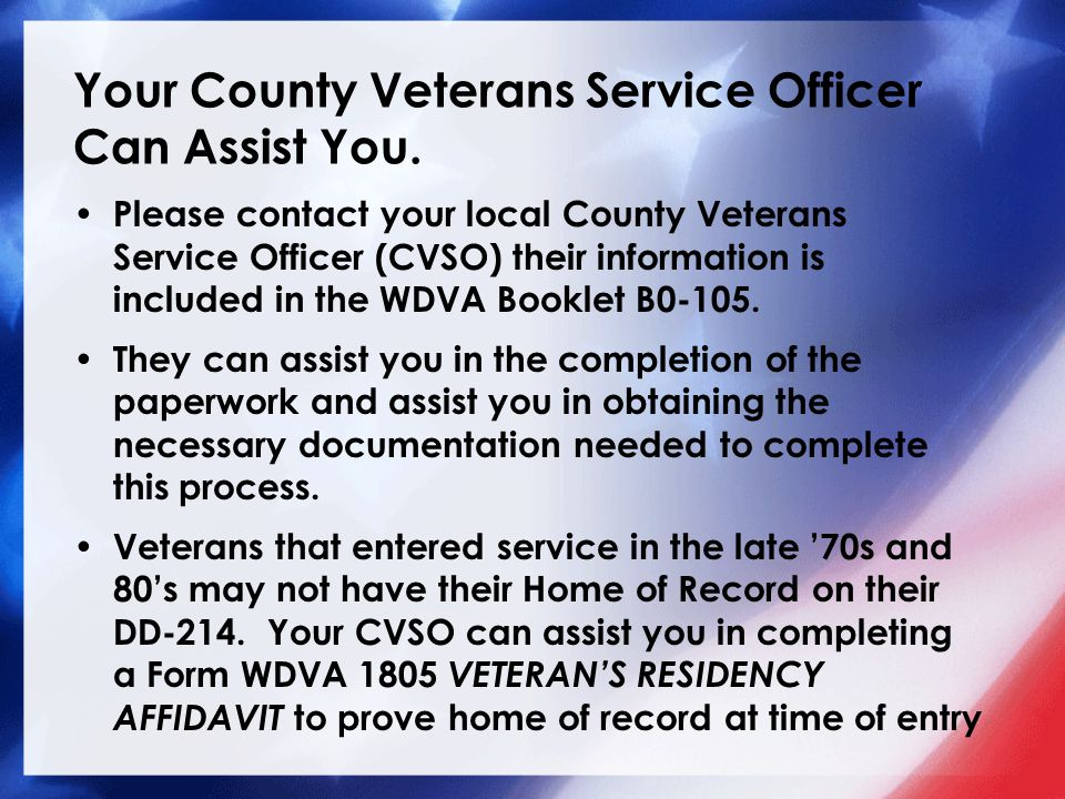 Your County Veterans Service Officer Can Assist You.