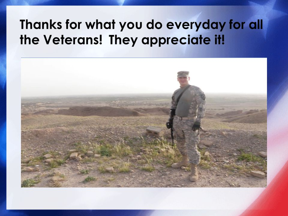 Thanks for what you do everyday for all the Veterans