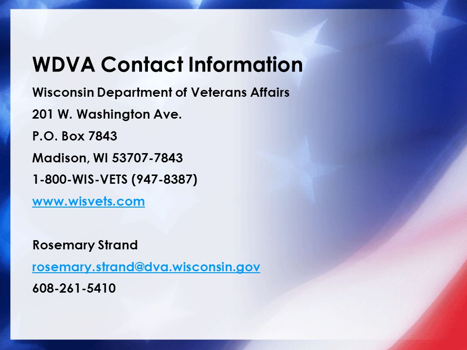 WDVA Contact Information Wisconsin Department of Veterans Affairs. 201 W. Washington Ave. P.O. Box 7843.