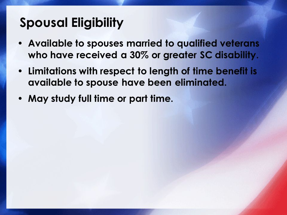 Spousal Eligibility Available to spouses married to qualified veterans who have received a 30% or greater SC disability.