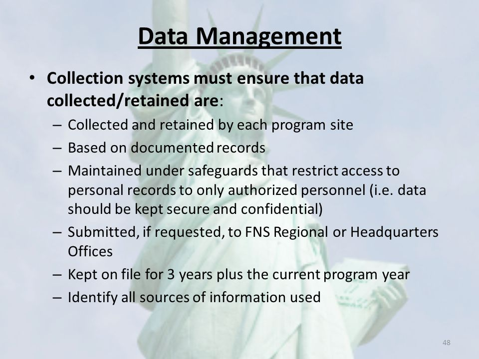 Data Management Collection systems must ensure that data collected/retained are: Collected and retained by each program site.